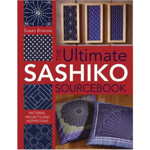 The Ultimate Sashiko Sourcebook : Patterns, Projects and Inspirations - Susan Briscoe