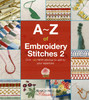 A-Z of Embroidery Stitches 2, Over 145 new stitches to add to your repertoire,  Add variety to every needlework project with this treasury of techniques. Master more stitches than you ever knew existed, with historical insights and beautiful embroideries to inspire you to pick up your needle,