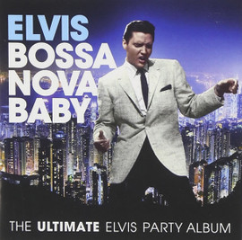 Bossa Nova Baby : The Ultimate Elvis Presley Party Album CD [15 track]