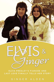 Elvis and Ginger: Elvis Presley's Fianc € še and Last Love Finally Tells Her Story