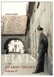 Elvis An Army Trilogy Volume II hardcover book