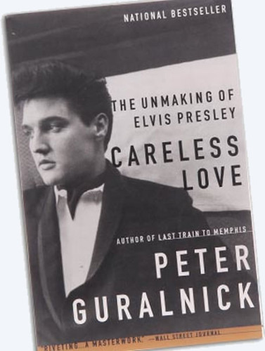 Careless Love : The Unmaking Of Elvis Presley : HARDCOVER