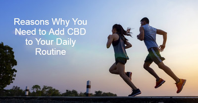Reasons Why You Need to Add CBD to Your Daily Routine