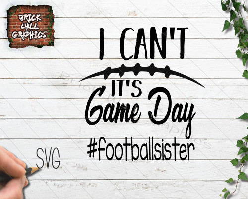I Can't It's Game Day Football Sister SVG File
