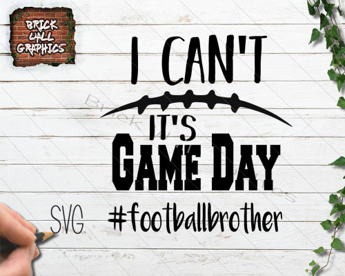 I Can't It's Gameday Football Brother SVG File