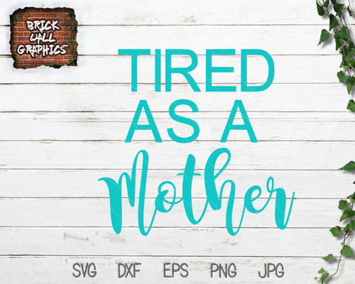 Tired as a Mother SVG File