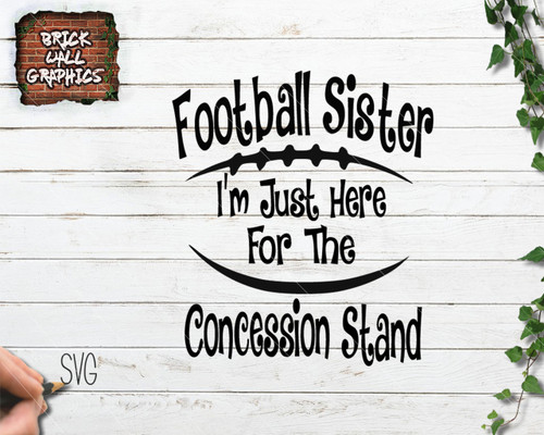 Football sister I'm just here for the concession stand svg file