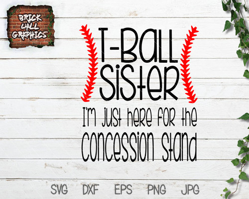 T Ball Sister I'm Just Here for the Concession Stand SVG