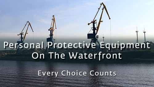Personal Protective Equipment On The Waterfront: Every Choice Counts