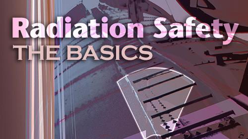 Radiation Safety: The Basics