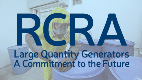 RCRA Large Quantity Generators: A Commitment To The Future