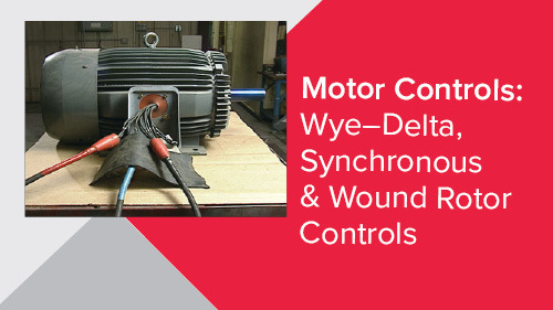 Motor Controls: Wye-Delta, Synchronous & Wound Rotor Controls