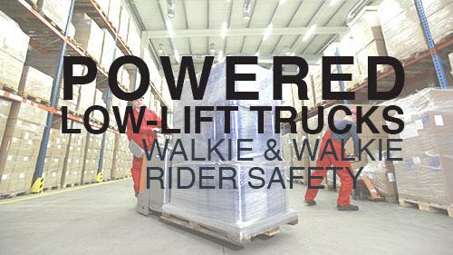 Powered Low-Lift Trucks: Walkie & Walkie/Rider Safety