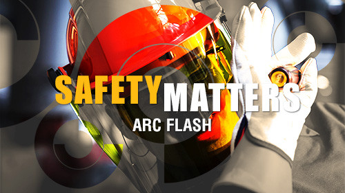 Safety Matters: Arc Flash