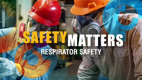 Safety Matters: Respirator Safety