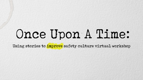 Once Upon a Time - Using Stories to Improve Safety Culture Virtual Workshop