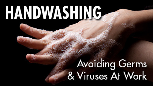 Handwashing: Avoiding Germs & Viruses At Work