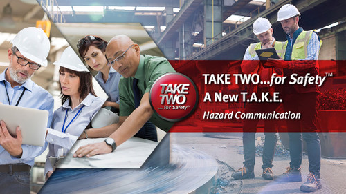 TAKE TWO...for Safety  A New T.A.K.E.: Hazard Communication