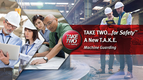 TAKE TWO...for Safety  A New T.A.K.E.: Machine Guarding