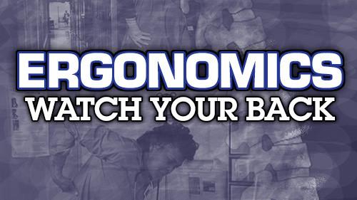Ergonomics: Watch Your Back
