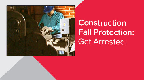 Construction Fall Protection: Get Arrested!