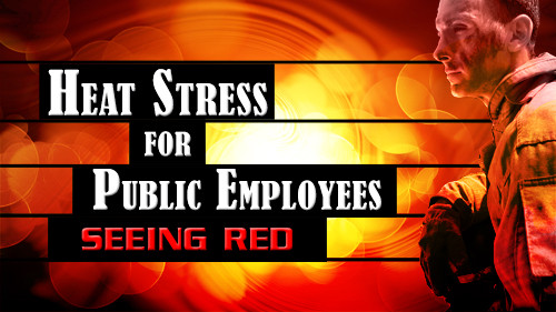 Heat Stress For Public Employees: Seeing Red
