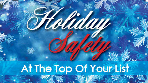 Holiday Safety: At The Top Of Your List