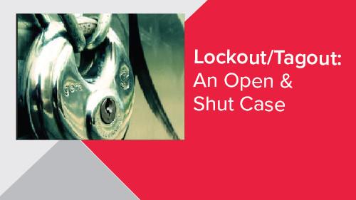 Lockout/Tagout: An Open & Shut Case