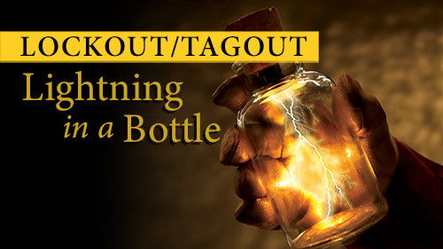 Lockout/Tagout: Lightning In A Bottle