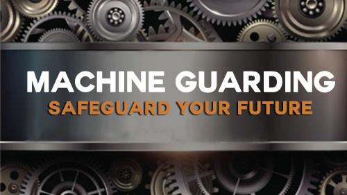 Machine Guarding: Safeguard Your Future