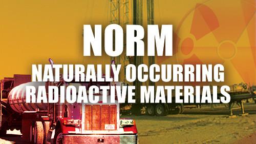 N.O.R.M.: Naturally Occuring Radioactive Materials