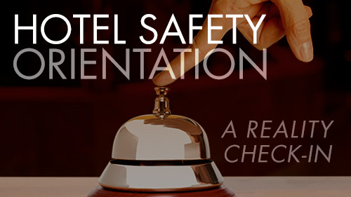 Hotel Safety Orientation: A Reality Check-In