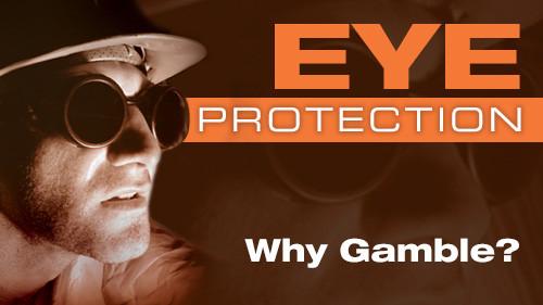 Eye Protection: Why Gamble?
