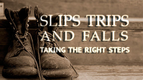 Slips Trips And Falls: Taking The Right Steps