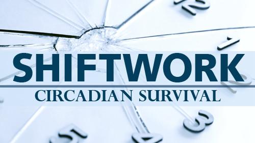Shiftwork: Circadian Survival
