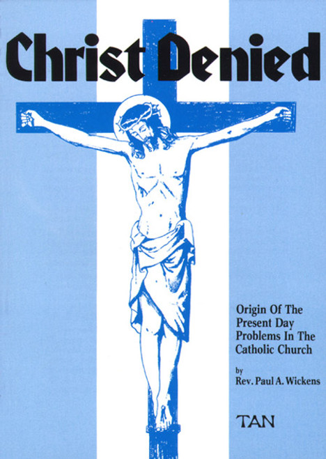Christ Denied: Orgin of the Present Day Problems in the Catholic Church (eBook)