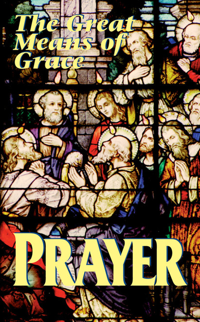 Prayer: The Great Means of Grace