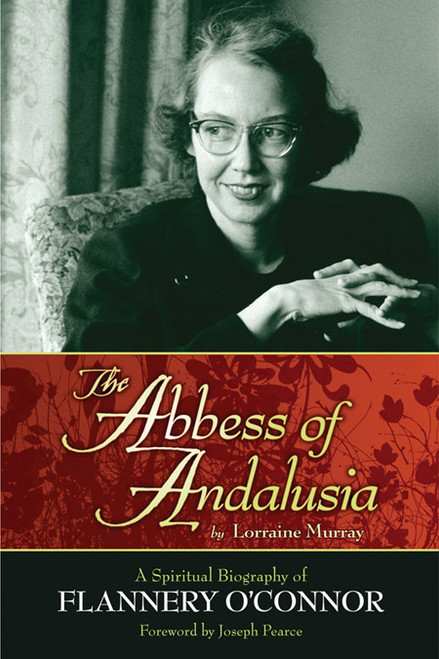 The Abbess of Andalusia: Flannery O'Connor's Spiritual Journey (eBook)
