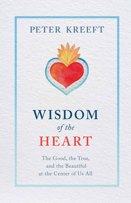 Wisdom of the Heart: The Good, the True, and the Beautiful at the Center of Us All (eBook)