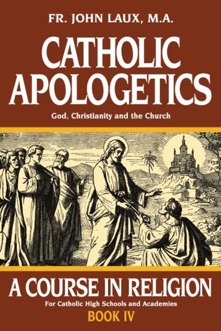Catholic Apologetics: A Course in Religion Book 4