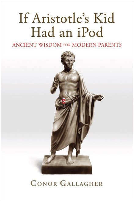 If Aristotle's Kid Had an iPod: Ancient Wisdom for Modern Parents (eBook)