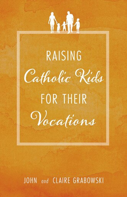 Raising Catholic Kids for Their Vocations (eBook)