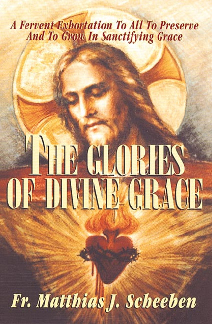 The Glories of Divine Grace: A Fervent Exhortation to All to Preserve and to Grow In Sanctifying Grace (eBook)