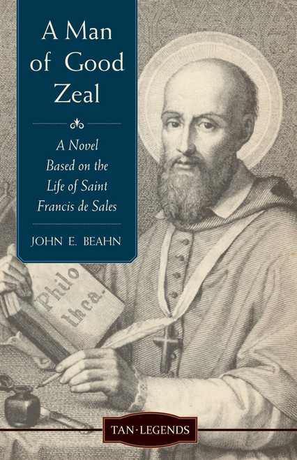 A Man of Good Zeal: A Novel Based on the Life of Saint Francis de Sales (eBook)