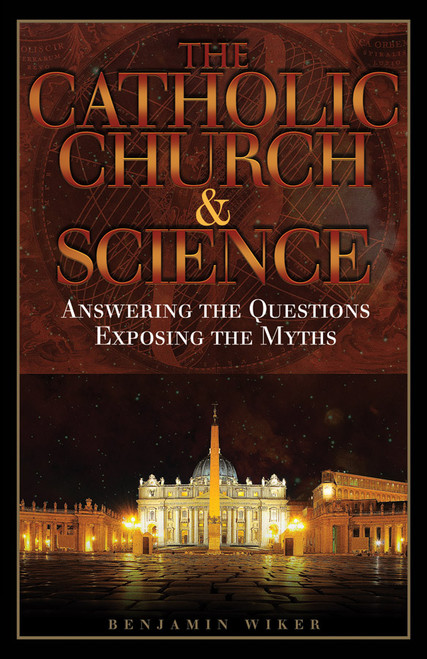 The Catholic Church & Science: Answering the Questions, Exposing the Myths (eBook)
