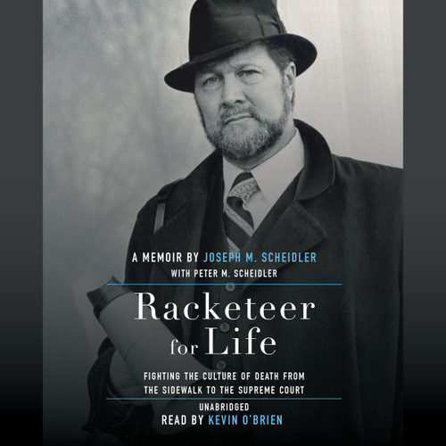Racketeer for Life: Fighting the Culture of Death from the Sidewalk to the Supreme Court (MP3 Audiobook Download) Cover