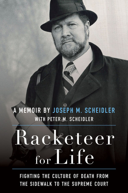 Racketeer for Life: Fighting the Culture of Death from the Sidewalk to the Supreme Court (eBook)