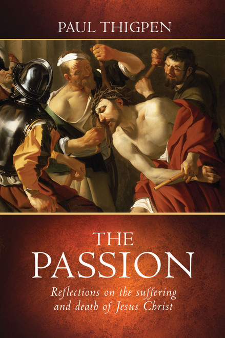 The Passion: Reflections on the Suffering and Death of Jesus Christ (eBook)