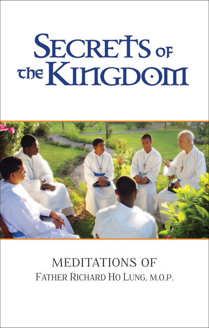Secrets of the Kingdom: Meditations of Fr. Richard Ho Lung, M.O.P.