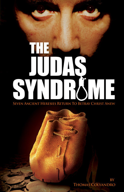 The Judas Syndrome: Seven Ancient Heresies Return to Betray Christ Anew (eBook)